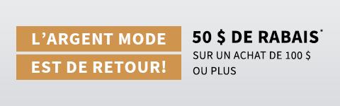 L'argent mode est de retour! 50 de rabais sur un achat de 100 $ ou plus