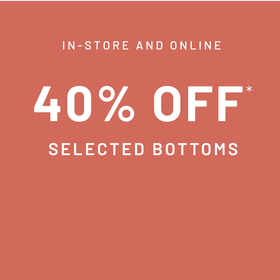 40% off selected bottoms